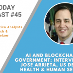 AI Today Podcast #45: AI and Blockchain in Government: Interview with Jose Arrieta, US Department of Health & Human Services (HHS)