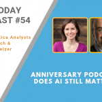 AI Today Podcast #054: Anniversary Podcast: Does AI Still Matter?