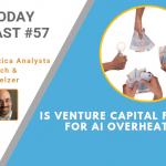 AI Today Podcast #057: Is VC Funding for AI Overheated?