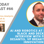 AI Today Podcast #66: AI & Robotics at Stanley black and Decker – Interview with Frank DeSantis, VP Breakthrough Innovation