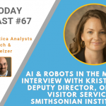 AI Today Podcast #67: AI in the museum: Interview with Kristi Delich, Deputy Director, Office of Visitor Services, Smithsonian Institution
