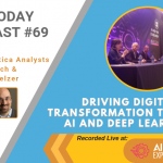 AI Today #69: Driving Digital Transformation through AI and Deep Learning
