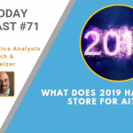 AI Today Podcast #71: What does 2019 Have in Store for AI?