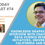 AI Today Podcast #74: Knowledge Graphs and AI, Interview with Chaitan Baru, UCSD