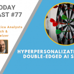 AI Today Podcast #77: Hyperpersonalization – The Double-Edged AI Sword