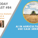 AI Today Podcast #84: AI in Agriculture — Use Case Series