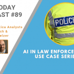 AI Today Podcast #89: AI in Law Enforcement — Use Case Series