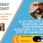AI Today Podcast: AI at the City Level, Interview with Dan Hoffman, Assistant City Manager of Gainesville, FL